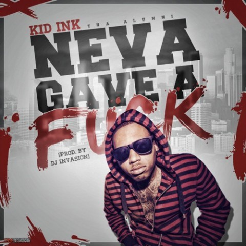 Kid Ink - Neva Gave A Fuck