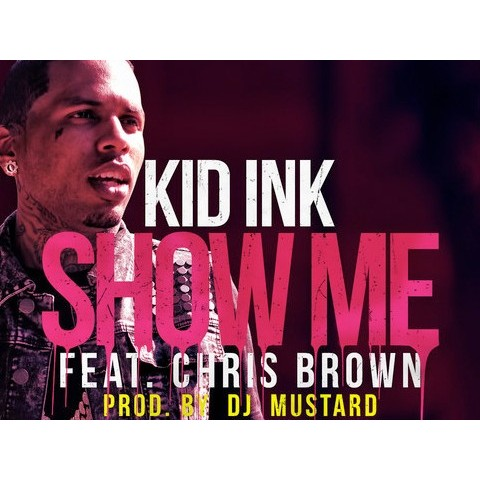 Show Me - Kid Ink Ft. Chris Brown